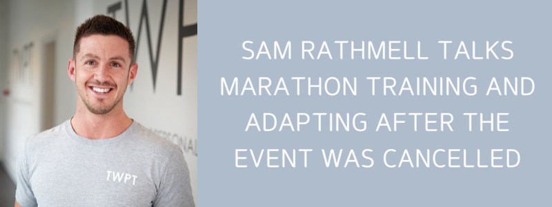 ​TWPT Trainer Sam Rathmell Talks Marathon Training & Adapting After The Event Was Cancelled