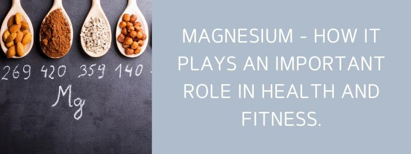 Magnesium - How It Plays an Important Role in Health and Fitness